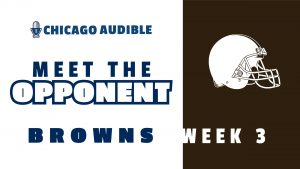 Chicago Audible Meet The Opponent - Cleveland Browns